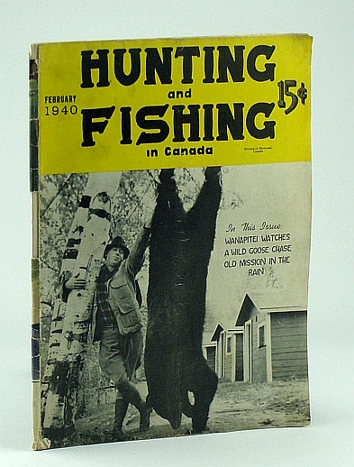 Image for Hunting and Fishing in Canada - Canada's National Wildlife Magazine, February 1940, Vol 6, No. 2 - Cover Photo of D.J. Taylor with Black Bear He Shot at Len Hughes' Camp Champlain, Trout Mills, Ontario