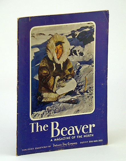 Image for The Beaver, Magazine of the North, March 1950, Outfit 280 - Exploring the Kazan River / 3,000 Miles By Dog Sled