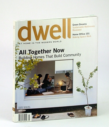 Image for Dwell Magazine - At Home in the Modern World, December (Dec.) / January (Jan.) 2007 - Building Homes That Build Community