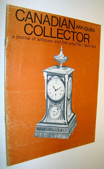 Image for Canadian Antiques Collector - a Journal of Antiques and Fine Arts: April 1968